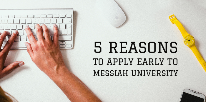 5 reasons to apply early to Messiah University
