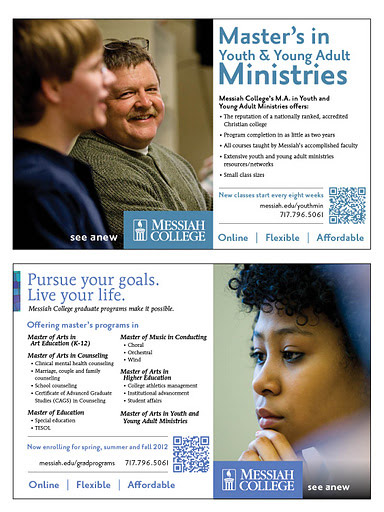 This ad combines two of our typical graduate program ads. It highlights the Master of Arts in Youth and Young Adult Ministries as well as all of the rest of the graduate programs Messiah is currently offering.