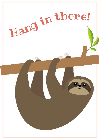 "Computer graphic sloth hanging on branch with wording ""Hang in there"""