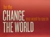 Be the change you want to see in the world sign
